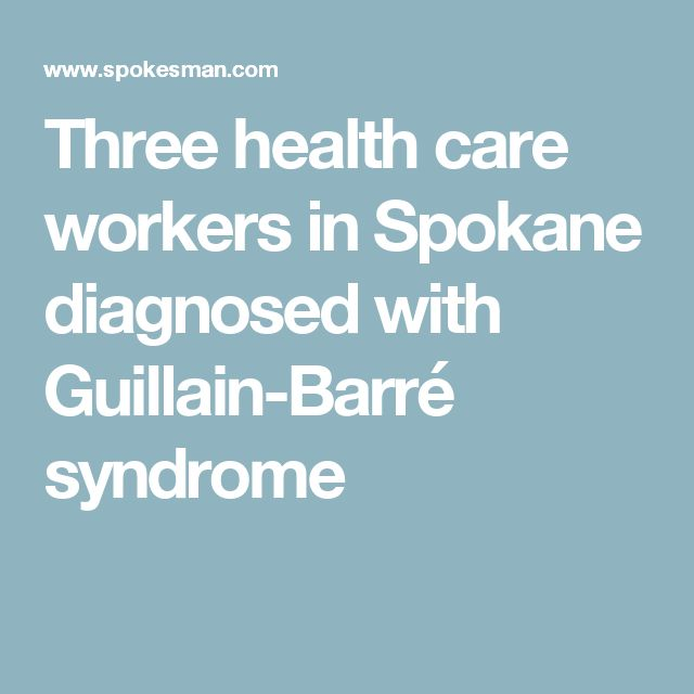 Three health care workers in Spokane diagnosed with Guillain-Barré syndrome