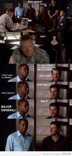 Psych major general  Just saw Gus in a military movie!! Didn't suit him as well as psych!