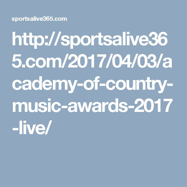 http://sportsalive365.com/2017/04/03/academy-of-country-music-awards-2017-live/