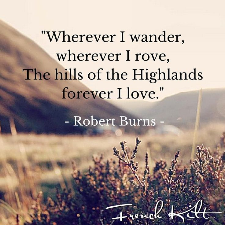 A nice quote about Scotland and the Highlands by the poet Robert Burns !