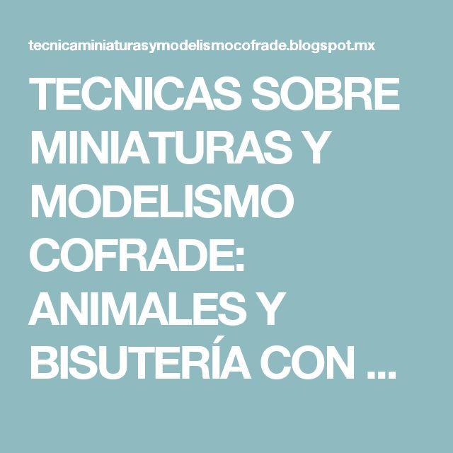 TECNICAS SOBRE MINIATURAS Y MODELISMO COFRADE: ANIMALES Y BISUTERÍA CON CUENTAS Y ABALORIOS