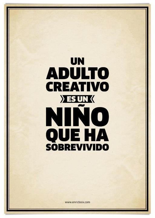 Un adulto creativo!!!: Creativo Es, Quotes, Cita, Sobrevivido, Phrases, Niño, Creativity, Adulto Creativo, Creative Adult