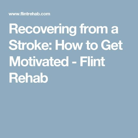 Recovering from a Stroke: How to Get Motivated - Flint Rehab