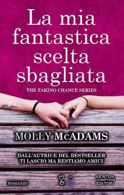 """NEW ADULT E DINTORNI: TI LASCIO MA RESTIAMO AMICI, LA MIA FANTASTICA SCELTA SBAGLIATA """"Taking Chances"""" di MOLLY McADAMS"""