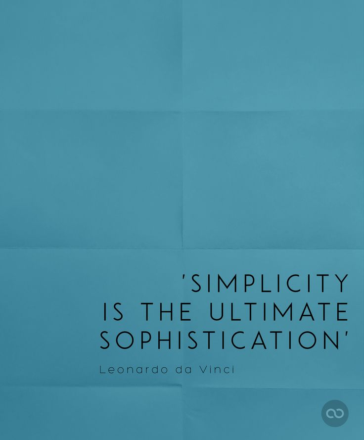 """Simplicity is the ultimate sophistication."" by Leonardo da Vinci"