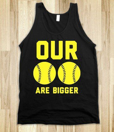 OUR SOFTBALLS ARE BIGGER - Fast pitch softball