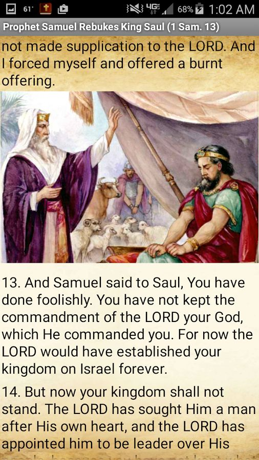 "This app contains Chapter 13 from the First Book of Samuel in the Bible (1 Samuel 13). In this chapter, the ancient Israelites are at war with the Philistines, and Prophet Samuel rebukes King Saul for his unlawful sacrifice and disobedience to God (YHWH or Yahweh). God also appoints Saul's successor, David, ""a man after His own heart"". The text used is from the King James Version (KJV).  Who was Prophet Samuel? Samuel was a leader and prophet of ancient Israel in the Books of Samuel in the…"