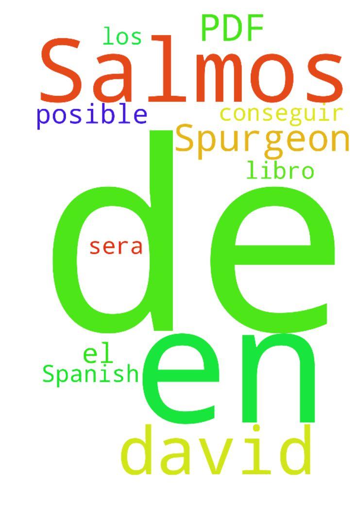 PDF en Spanish, Salmos de David, Spurgeon -  Ser�a posible conseguir el Libro de Spurgeon, Los Salmos de David, en PDF?  Posted at: https://prayerrequest.com/t/9S7 #pray #prayer #request #prayerrequest