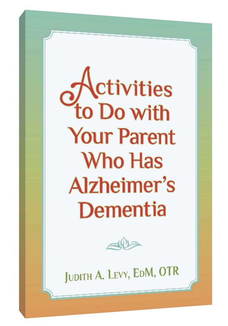 Activities to Do with Your Parent Who Has Alzheimer's Dementia - Judith A. Levy, EdM, OTR