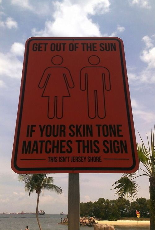 You poor fools if you need a sign to remind you to get out of the sun. (some more funny signs on the link)