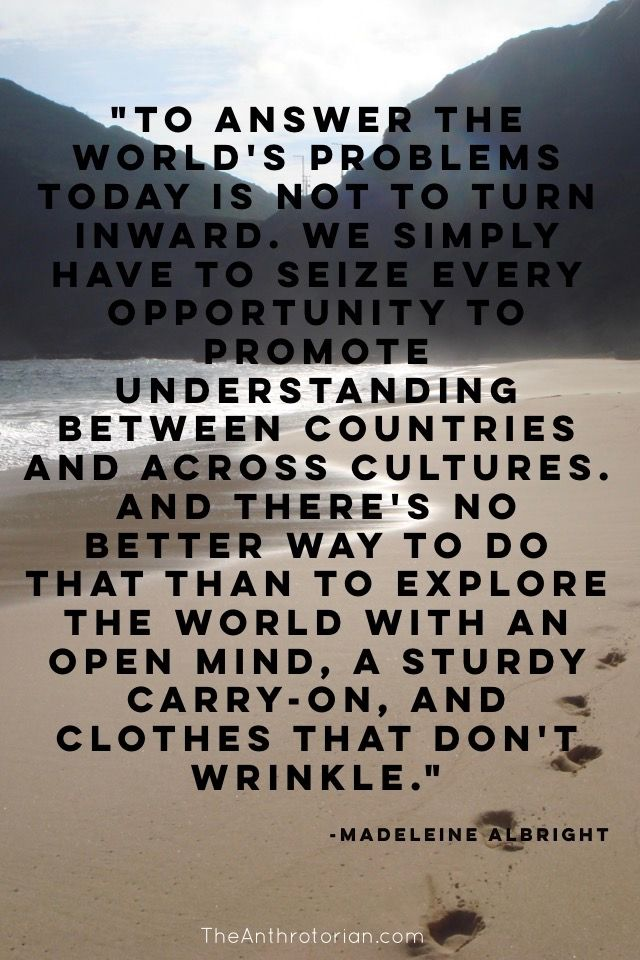 The World's Best Travel Quotes | Madeline Albright | Travel inspiration | Travel Quotes | Adventure Quotes | Equality | Be Kind | Experience The World | Inspiration | Happy Quotes | Be Happy