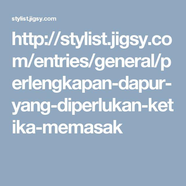 http://stylist.jigsy.com/entries/general/perlengkapan-dapur-yang-diperlukan-ketika-memasak