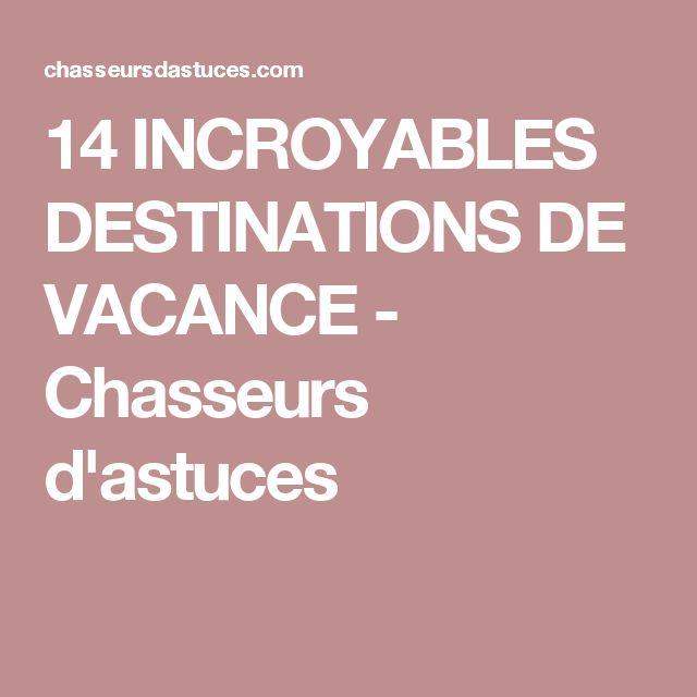 14 INCROYABLES DESTINATIONS DE VACANCE - Chasseurs d'astuces