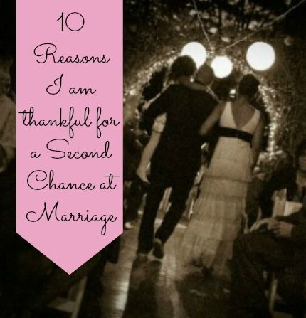 10 Reasons I Am Thankful for a Second Chance at Marriage...agreed