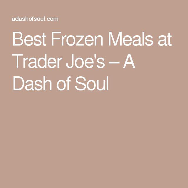 Best Frozen Meals at Trader Joe's – A Dash of Soul