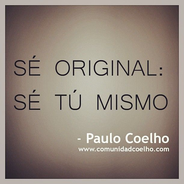 «Sé original: sé tú mismo» - @Paulo