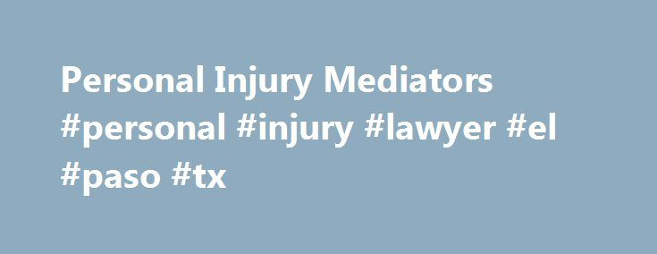 Personal Injury Mediators #personal #injury #lawyer #el #paso #tx http://gambia.remmont.com/personal-injury-mediators-personal-injury-lawyer-el-paso-tx/  # Bringing the voice of the child into mediation Understanding a child s perspective can be helpful for separating spouses using mediation for custody and access disputes, says Oakville family lawyer and mediator Cathryn Pa. more Leading General Counsel Mull Over Mediation Top legal officers from Visa, Assurant, Estee Lauder and Fluor…