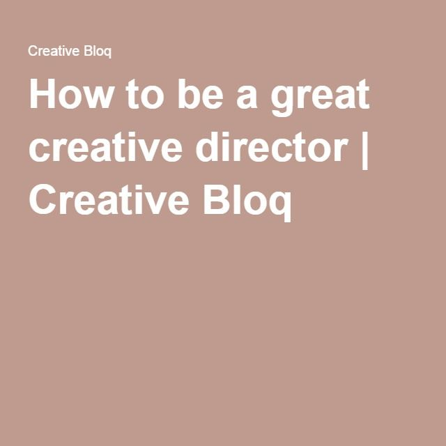 How to be a great creative director | Creative Bloq