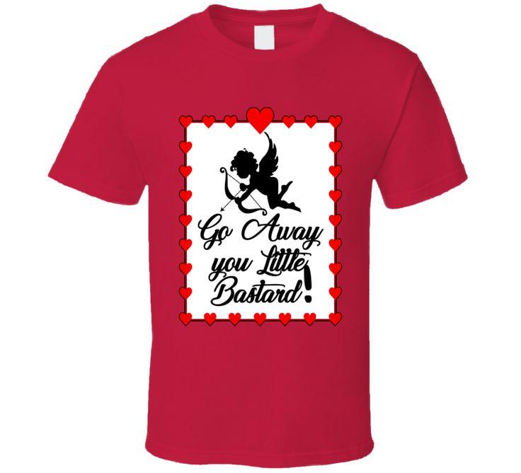 Go Away Cupid You Little Bastard! T Shirt