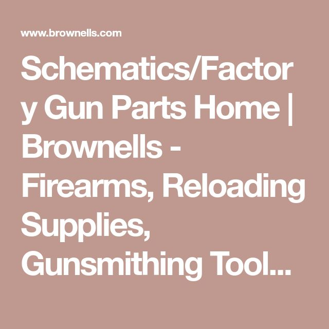 Schematics/Factory Gun Parts Home   Brownells - Firearms, Reloading Supplies, Gunsmithing Tools, Gun Parts and Accessories