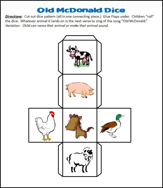"Old McDonald's Farm Dice Pattern. Children ""roll"" the dice. Whatever animal it lands on is the next verse to sing of the song ""Old McDonald."" Variation: Child can name that animal or make that animal sound."