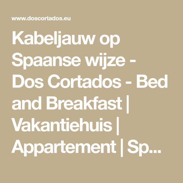 Kabeljauw op Spaanse wijze - Dos Cortados - Bed and Breakfast | Vakantiehuis | Appartement | Spanje