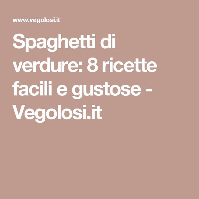 Spaghetti di verdure: 8 ricette facili e gustose - Vegolosi.it