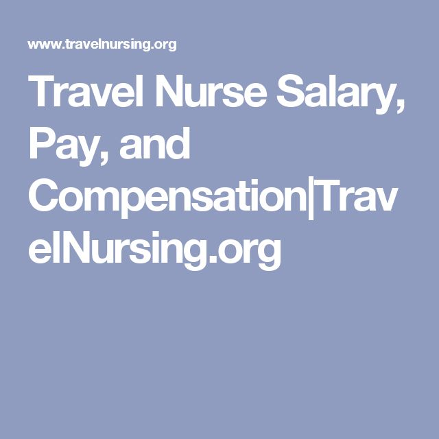 Travel Nurse Salary, Pay, and Compensation|TravelNursing.org