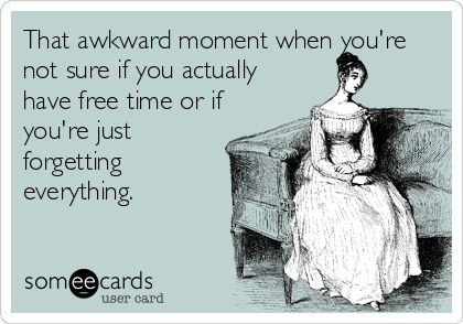 That awkward moment when you're not sure if you actually have free time or if you're just forgetting everything.: Nursing School, Funny Truth, Funny Awkward Moment, Funny True Quotes, Funny Work Quotes Ecards, Hilarious Ecard, Work Ecard, Quotes Funny Humor, Funny Relatable Quotes