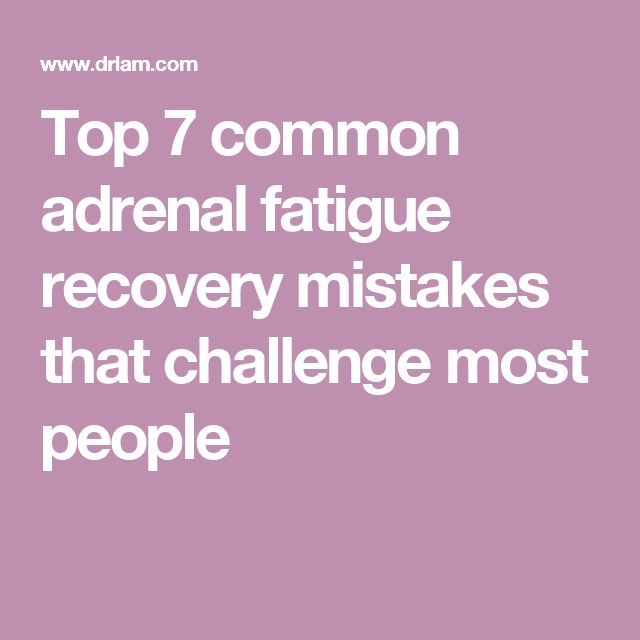 Top 7 common adrenal fatigue recovery mistakes that challenge most people