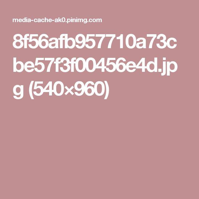 8f56afb957710a73cbe57f3f00456e4d.jpg (540×960)
