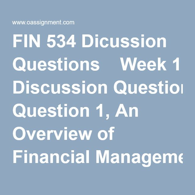 "FIN 534 Dicussion Questions  Week 1 Discussion Question 1, An Overview of Financial Management  Week 1 Discussion Question 2, An Overview of Financial Management  Week 2 Discussion Question 1,  Financial Statement, Cash Flow, and Taxes  Week 2 Discussion Question 2,  Analysis of Financial Statements  Week 3 Discussion Question 1: Time Value of Money""    Week 4 Discussion Question 1,  Risk and Return  Week 4 Discussion Question 2, Valuation of Stocks and Corporations  Week 5 D..."