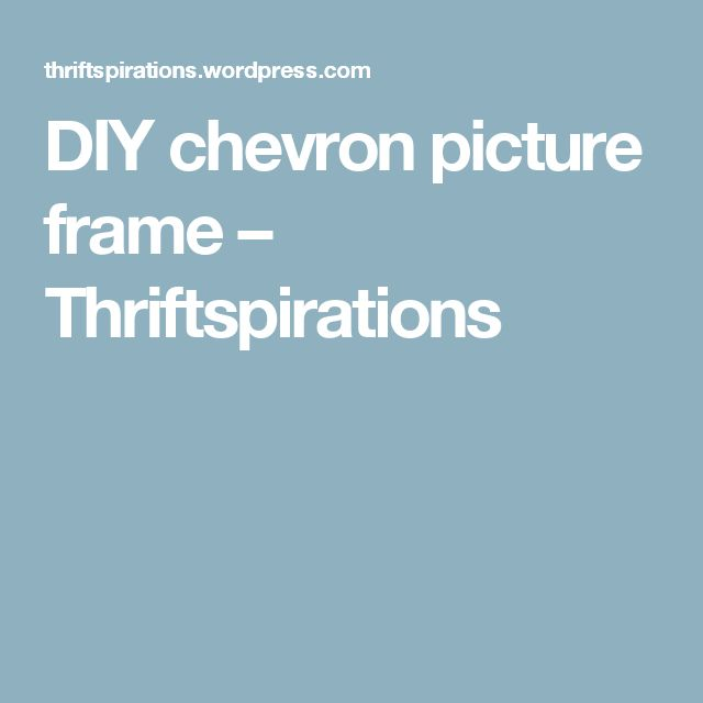 DIY chevron picture frame – Thriftspirations