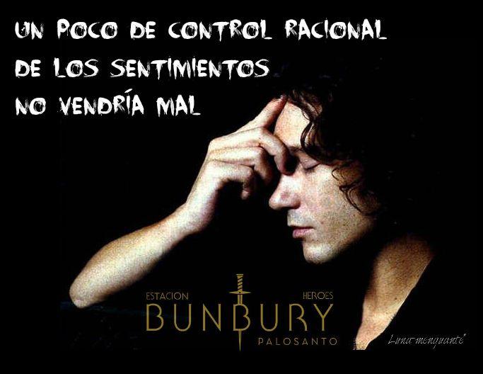 #bunbury ..yo necesitaría todo lo contrario, menos control racional sobre mis sentimientos...!!!!!!!