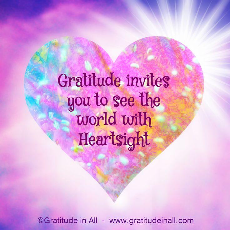Gratitude invites you to see the world with heartsight -Kristin Granger