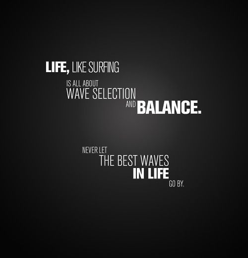 Life is like surfing