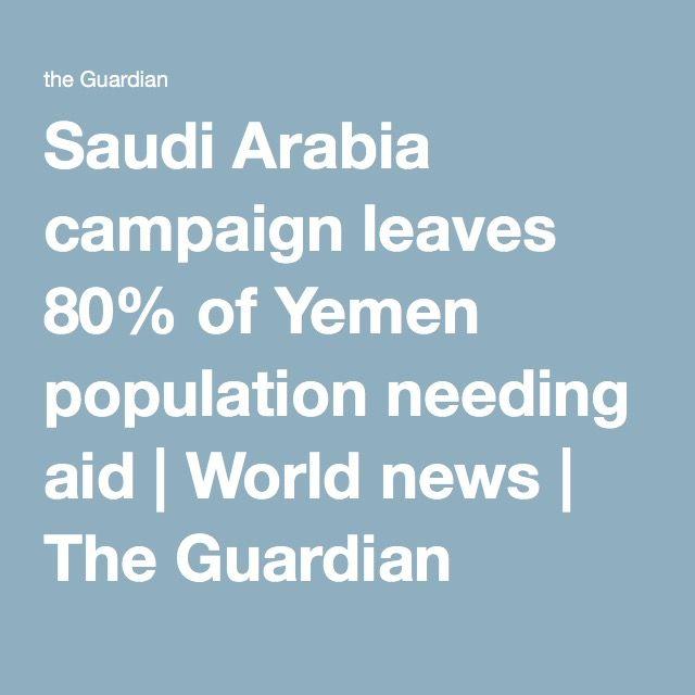 Saudi Arabia campaign leaves 80% of Yemen population needing aid | World news | The Guardian