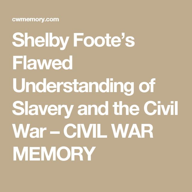 Shelby Foote's Flawed Understanding of Slavery and the Civil War – CIVIL WAR MEMORY