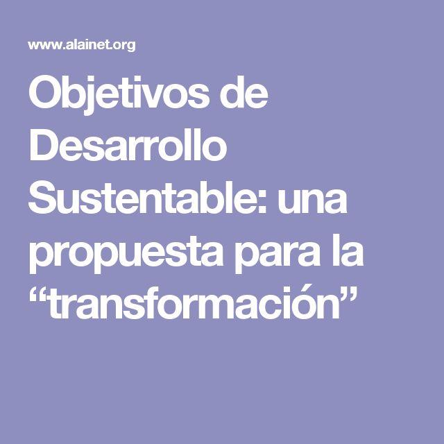 """Objetivos de Desarrollo Sustentable: una propuesta para la """"transformación"""""""