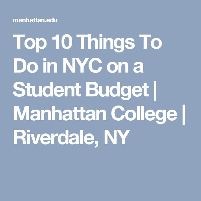 Top 10 Things To Do in NYC on a Student Budget | Manhattan College | Riverdale, NY
