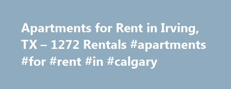 Apartments for Rent in Irving, TX – 1272 Rentals #apartments #for #rent #in #calgary http://apartment.remmont.com/apartments-for-rent-in-irving-tx-1272-rentals-apartments-for-rent-in-calgary/  #apartments in irving tx # We have 1272 apartments for rent in or near Irving, TX Irving, TX If you're looking for an apartment in a beautiful, masterplanned community known for its outstanding schools and thriving economy, then you'll love living in Irving. Irving apartments are located in Dallas…