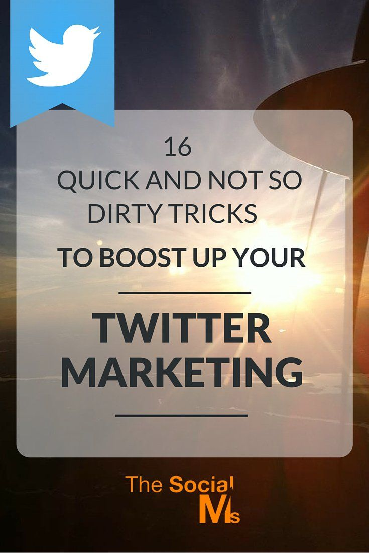 16 Quick And Not So Dirty Tricks To Boost Up Your Twitter Marketing - The Social Ms