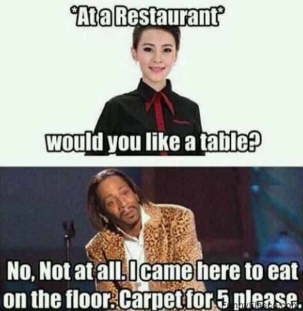 When the waiter asks if you want a table Memes funny dankmeme humor hilarious memes humor pics lol restaurant humor