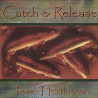 Catch & Release by Pete Huttlinger