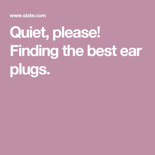 Quiet, please! Finding the best ear plugs.
