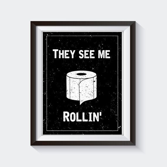 They See Me Rollin They See Me Rolling Bathroom Funny Bathroom Wall Art Quotes Mens Bathroom Decor Funny Bathroom Art Funny Bathroom