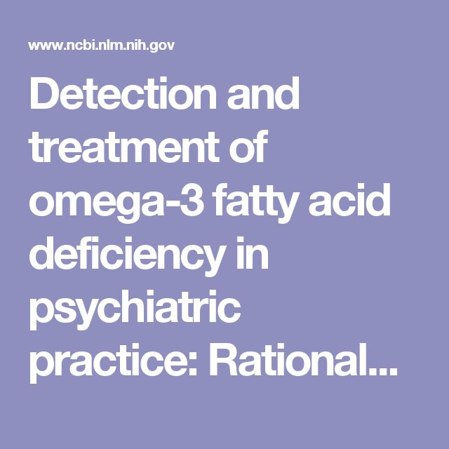 Detection and treatment of omega-3 fatty acid deficiency in psychiatric practice: Rationale and implementation