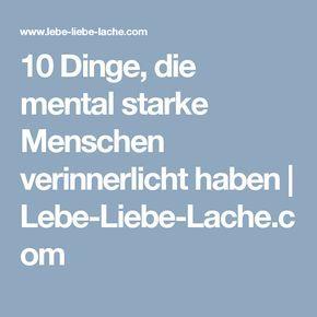 10 Dinge, die mental starke Menschen verinnerlicht haben | Lebe-Liebe-Lache.com