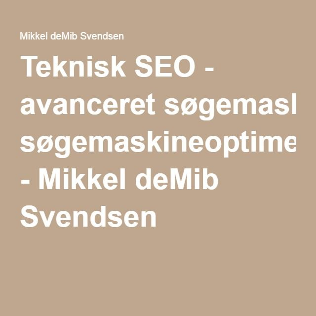 Teknisk SEO - avanceret søgemaskineoptimering - Mikkel deMib Svendsen
