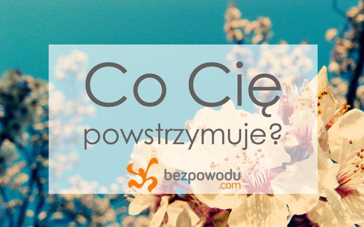 Co Cię powstrzymuje? | BezPowodu.com | #inspiracja #motywacja #cytaty #cytat